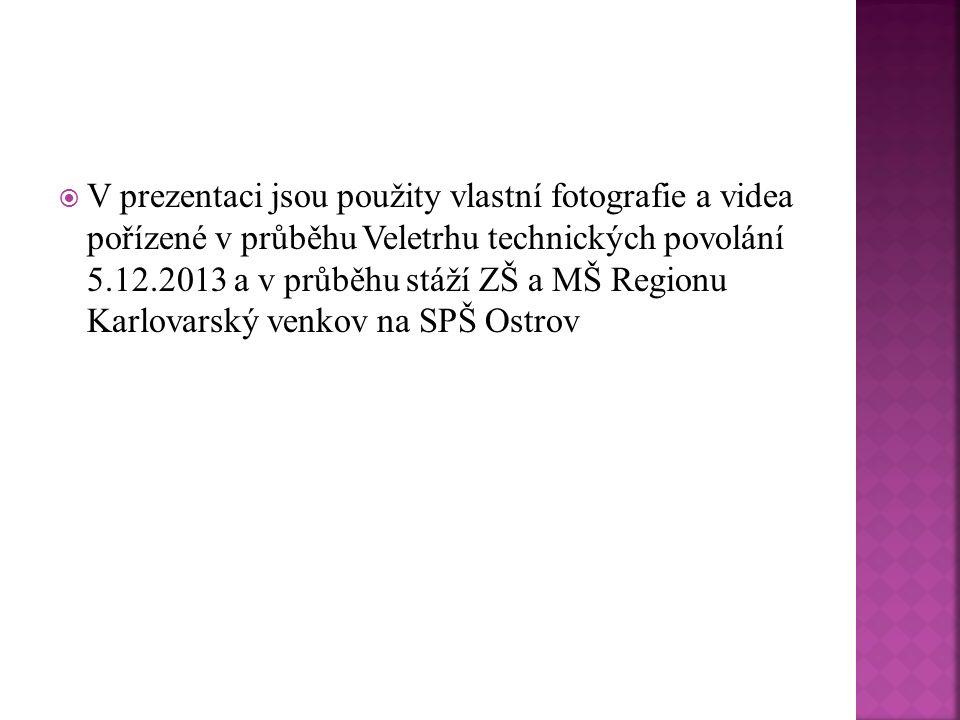  V prezentaci jsou použity vlastní fotografie a videa pořízené v průběhu Veletrhu technických povolání 5.12.2013 a v průběhu stáží ZŠ a MŠ Regionu Ka