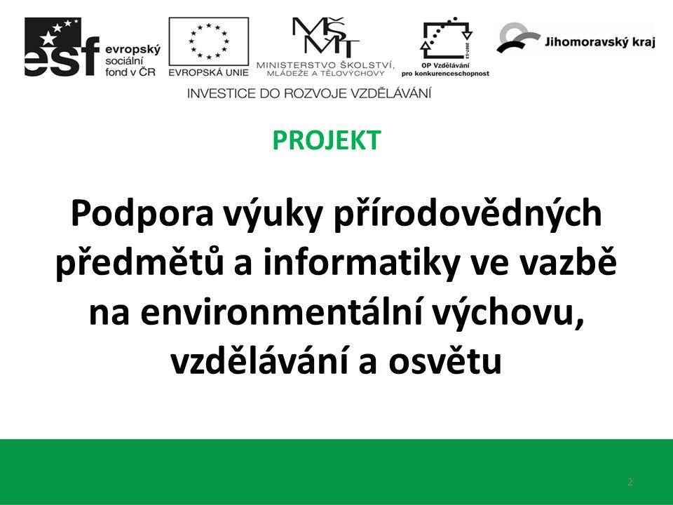2 PROJEKT Podpora výuky přírodovědných předmětů a informatiky ve vazbě na environmentální výchovu, vzdělávání a osvětu