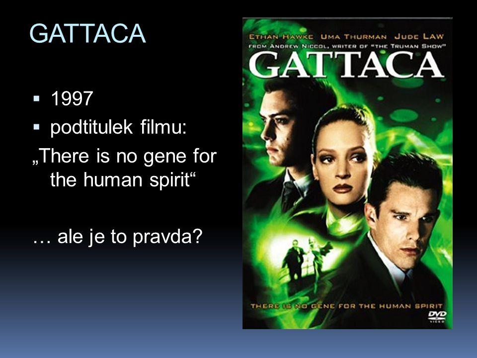 "GATTACA  1997  podtitulek filmu: ""There is no gene for the human spirit … ale je to pravda"