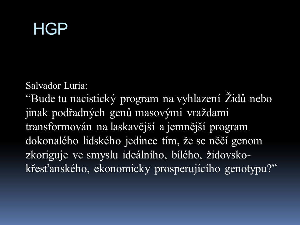 Salvador Luria: Bude tu nacistický program na vyhlazení Židů nebo jinak podřadných genů masovými vraždami transformován na laskavější a jemnější program dokonalého lidského jedince tím, že se něčí genom zkoriguje ve smyslu ideálního, bílého, židovsko- křesťanského, ekonomicky prosperujícího genotypu? HGP