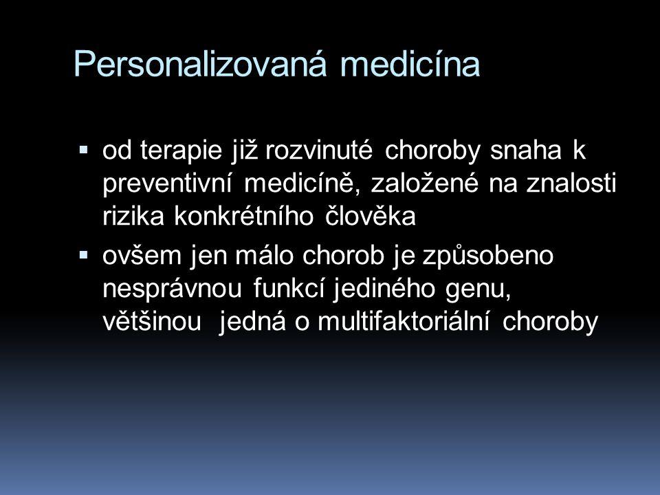 Personalizovaná medicína  od terapie již rozvinuté choroby snaha k preventivní medicíně, založené na znalosti rizika konkrétního člověka  ovšem jen málo chorob je způsobeno nesprávnou funkcí jediného genu, většinou jedná o multifaktoriální choroby
