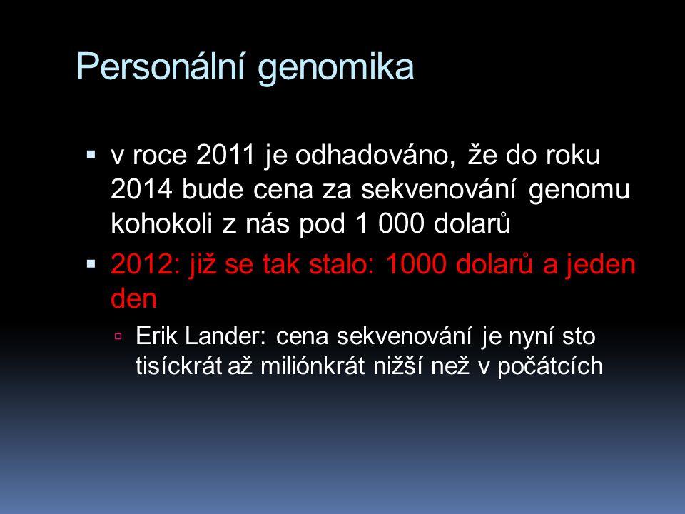 Personální genomika  v roce 2011 je odhadováno, že do roku 2014 bude cena za sekvenování genomu kohokoli z nás pod 1 000 dolarů  2012: již se tak stalo: 1000 dolarů a jeden den  Erik Lander: cena sekvenování je nyní sto tisíckrát až miliónkrát nižší než v počátcích