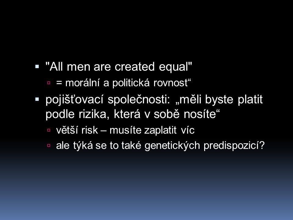 """ All men are created equal  = morální a politická rovnost  pojišťovací společnosti: """"měli byste platit podle rizika, která v sobě nosíte  větší risk – musíte zaplatit víc  ale týká se to také genetických predispozicí?"""