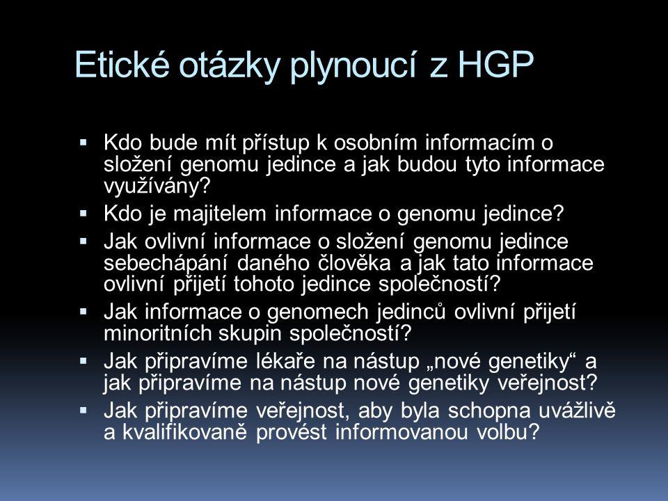 Etické otázky plynoucí z HGP  Kdo bude mít přístup k osobním informacím o složení genomu jedince a jak budou tyto informace využívány.