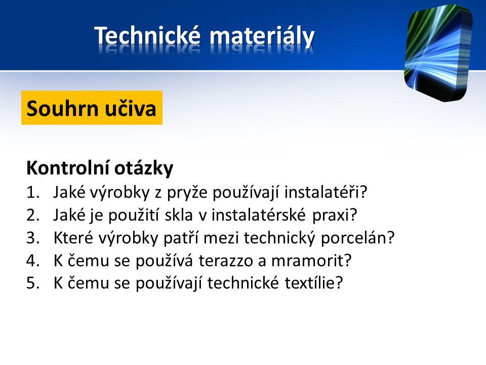 Kontrolní otázky 1.Jaké výrobky z pryže používají instalatéři? 2.Jaké je použití skla v instalatérské praxi? 3.Které výrobky patří mezi technický porc