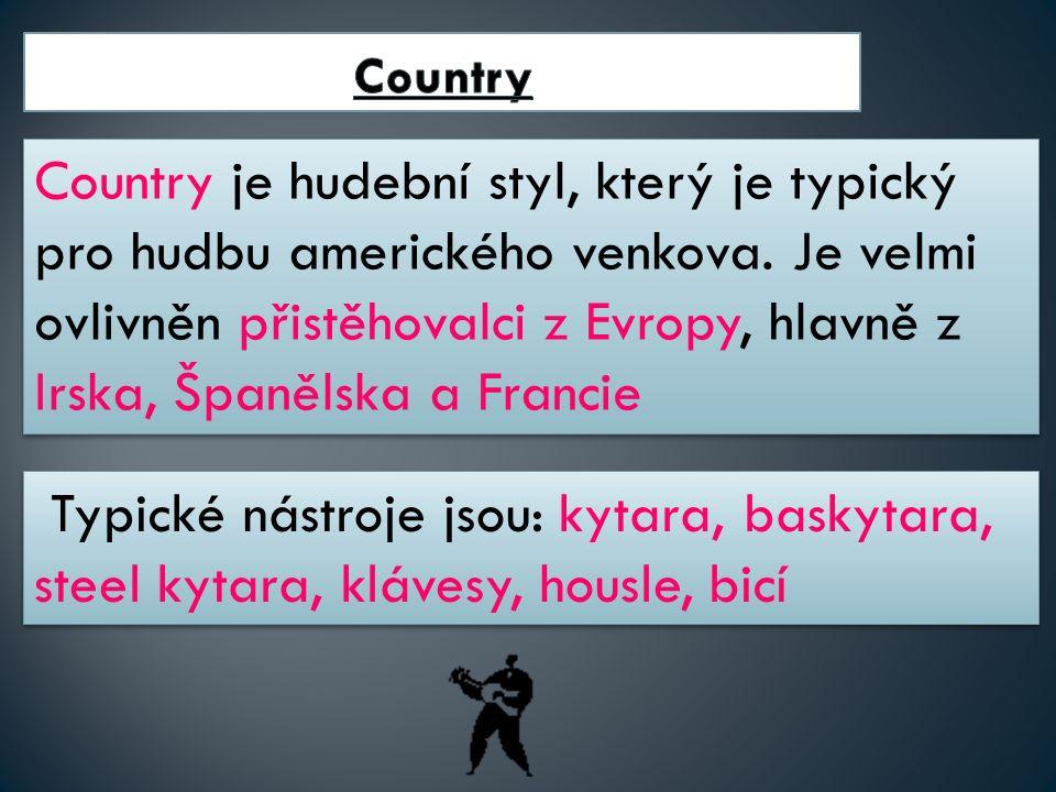 Country je hudební styl, který je typický pro hudbu amerického venkova.