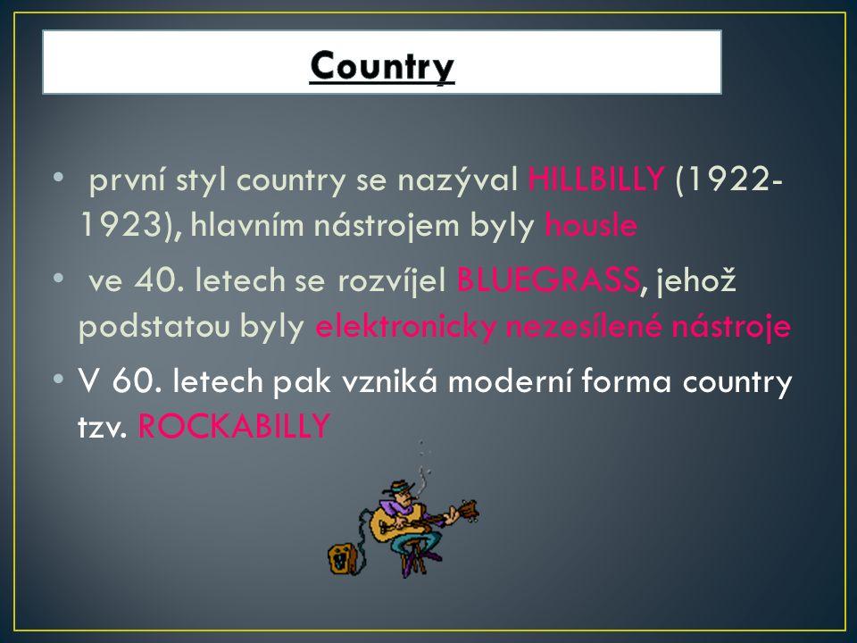 první styl country se nazýval HILLBILLY (1922- 1923), hlavním nástrojem byly housle ve 40.