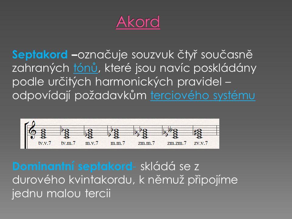 Dominantní septakord - skládá se z durového kvintakordu, k němuž připojíme jednu malou tercii Septakord – označuje souzvuk čtyř současně zahraných tónů, které jsou navíc poskládány podle určitých harmonických pravidel – odpovídají požadavkům terciového systémutónůterciového systému