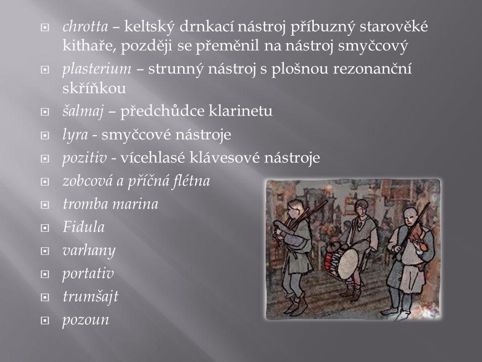  smyčcové – gigue a viellagigueviella  drnkací – loutna, harfaloutnaharfa  klávesové – především varhany a ve 14. století již také klavír ve své pr