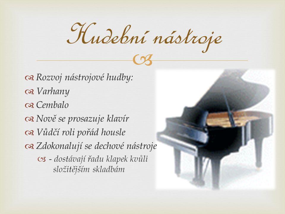  Orchestr se rozrůstá na symfonické těleso 35 – 40 hráčů  Další rozvoj opery, zejm.
