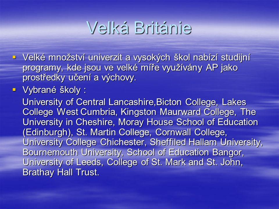 Velká Británie  Velké množství univerzit a vysokých škol nabízí studijní programy, kde jsou ve velké míře využívány AP jako prostředky učení a výchovy.
