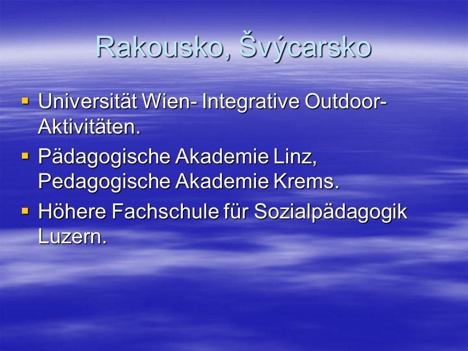 Rakousko, Švýcarsko  Universität Wien- Integrative Outdoor- Aktivitäten.  Pädagogische Akademie Linz, Pedagogische Akademie Krems.  Höhere Fachschu