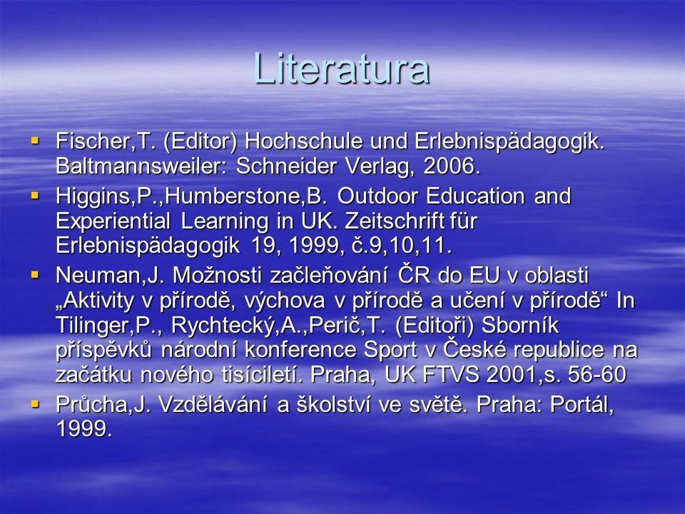 Literatura  Fischer,T. (Editor) Hochschule und Erlebnispädagogik.