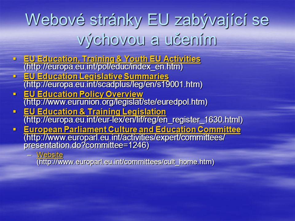 Webové stránky EU zabývající se výchovou a učením  EU Education, Training & Youth EU Activities (http://europa.eu.int/pol/educ/index_en.htm) EU Educa