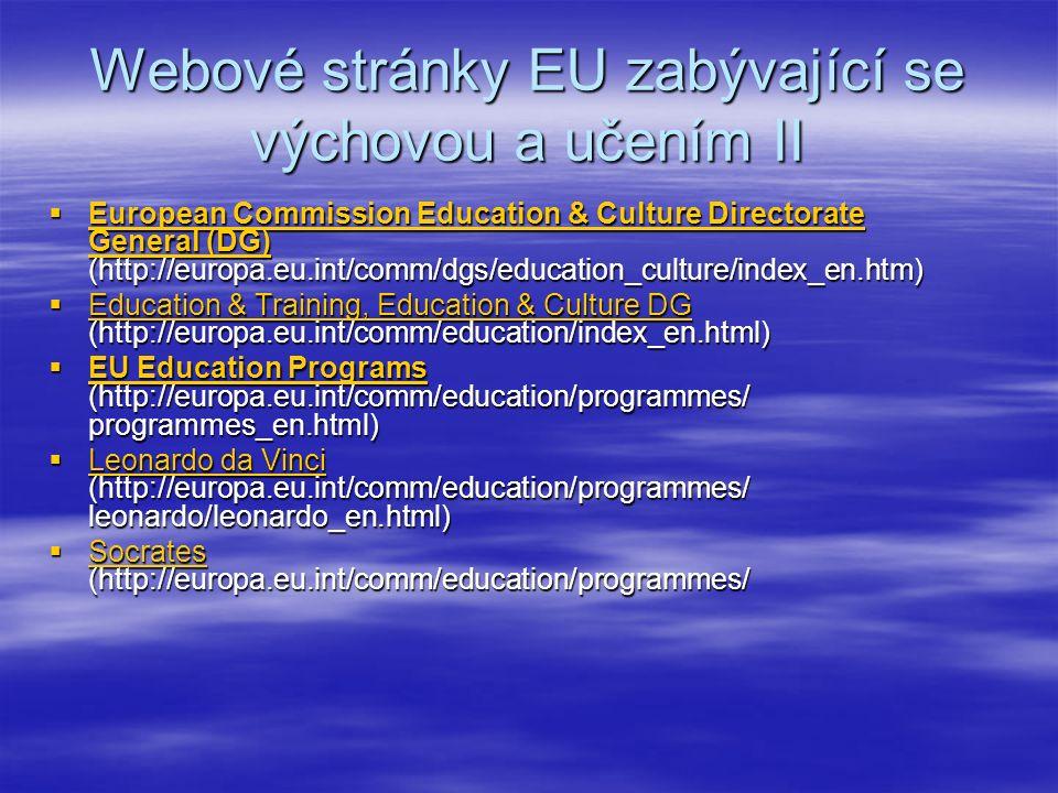 Webové stránky EU zabývající se výchovou a učením II  European Commission Education & Culture Directorate General (DG) (http://europa.eu.int/comm/dgs/education_culture/index_en.htm) European Commission Education & Culture Directorate General (DG) European Commission Education & Culture Directorate General (DG)  Education & Training, Education & Culture DG (http://europa.eu.int/comm/education/index_en.html) Education & Training, Education & Culture DG Education & Training, Education & Culture DG  EU Education Programs (http://europa.eu.int/comm/education/programmes/ programmes_en.html) EU Education Programs EU Education Programs  Leonardo da Vinci (http://europa.eu.int/comm/education/programmes/ leonardo/leonardo_en.html) Leonardo da Vinci Leonardo da Vinci  Socrates (http://europa.eu.int/comm/education/programmes/ Socrates
