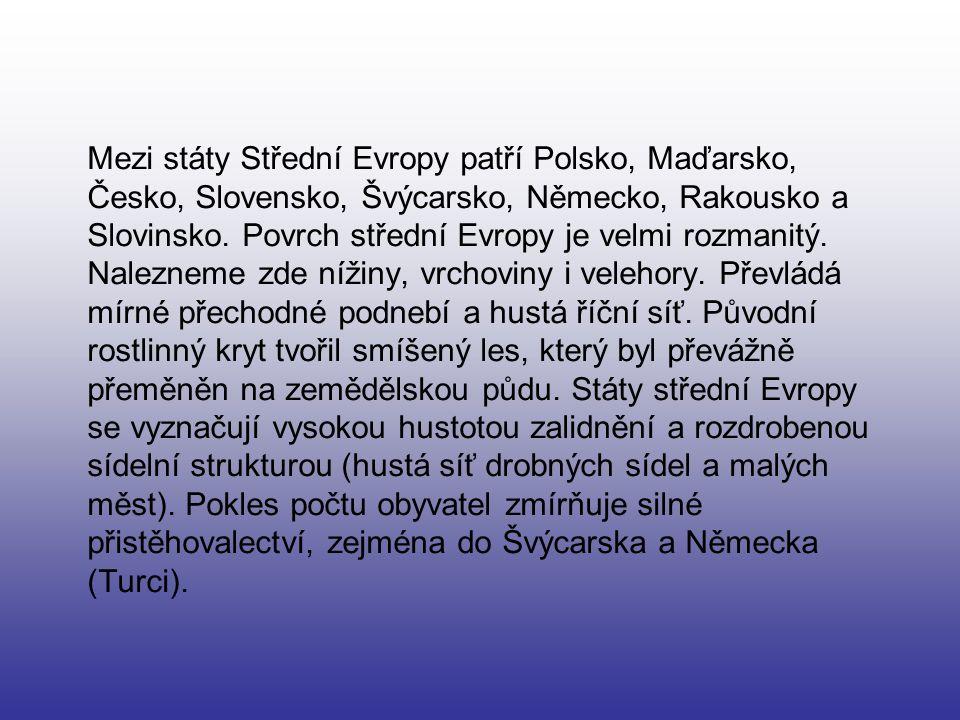 Mezi státy Střední Evropy patří Polsko, Maďarsko, Česko, Slovensko, Švýcarsko, Německo, Rakousko a Slovinsko.