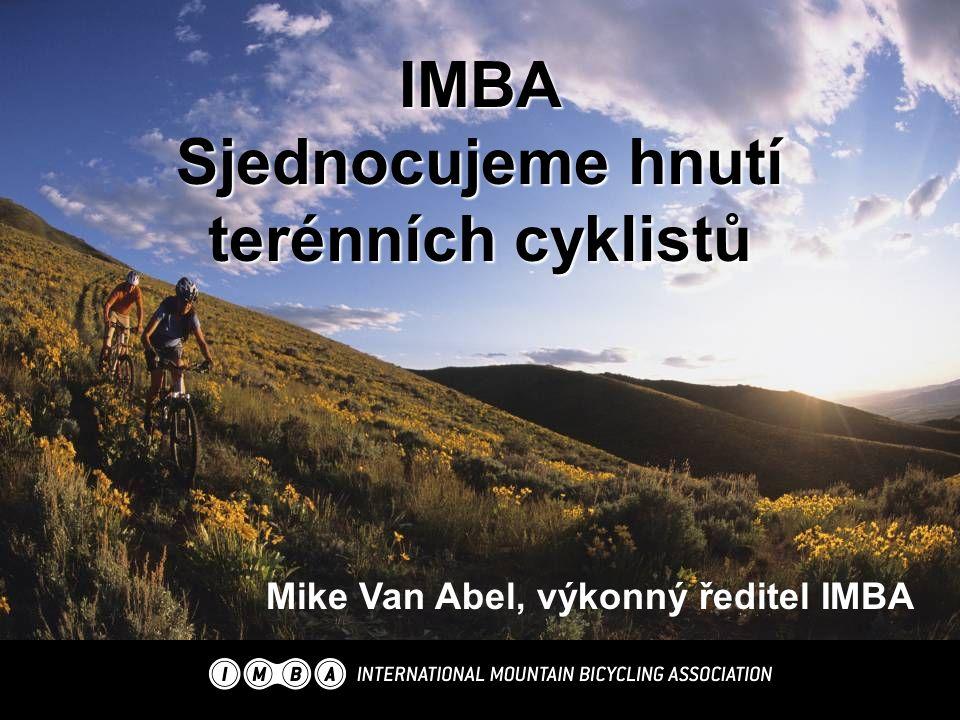 IMBA Sjednocujeme hnutí terénních cyklistů Mike Van Abel, výkonný ředitel IMBA