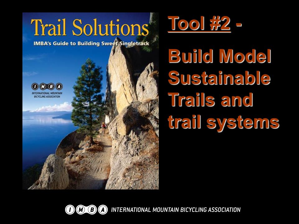 Tool #2 - Build Model Sustainable Trails and trail systems