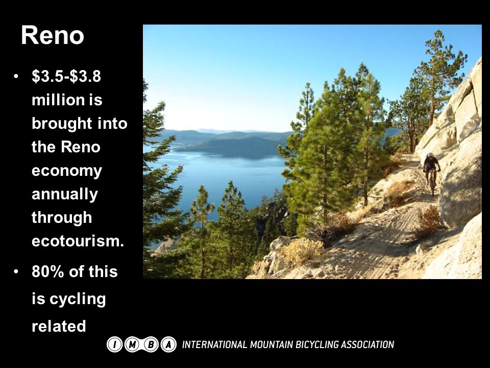 Reno $3.5-$3.8 million is brought into the Reno economy annually through ecotourism. 80% of this is cycling related
