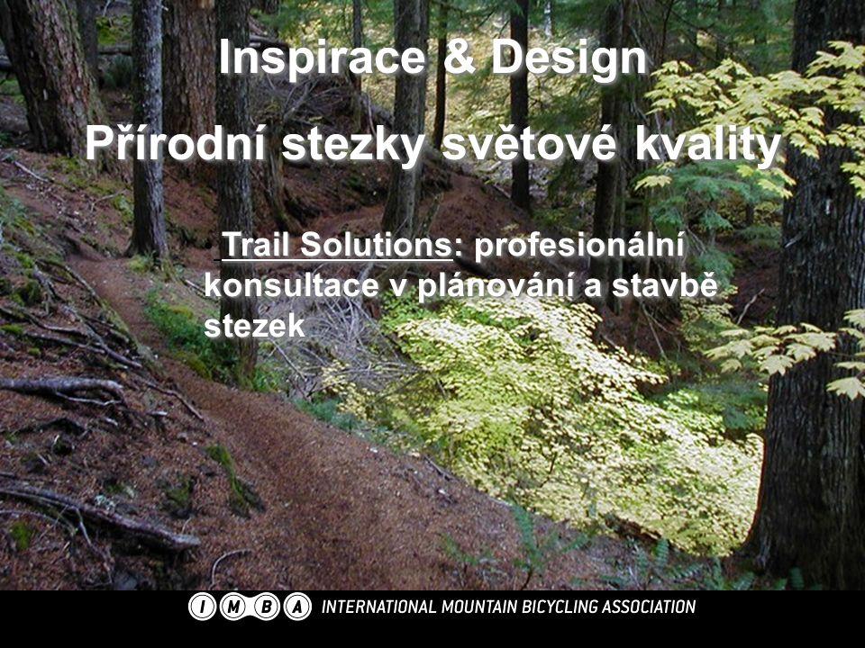 Inspirace & Design Přírodní stezky světové kvality Inspirace & Design Přírodní stezky světové kvality Trail Solutions: profesionální konsultace v plánování a stavbě stezek