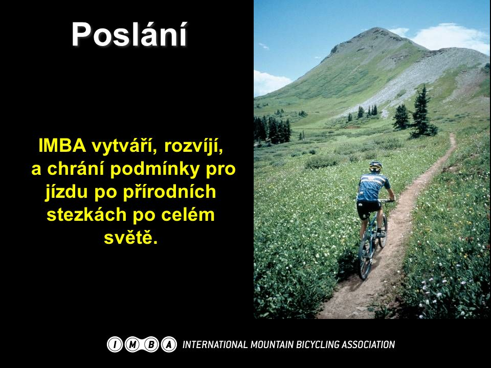 IMBA vytváří, rozvíjí, a chrání podmínky pro jízdu po přírodních stezkách po celém světě. Poslání