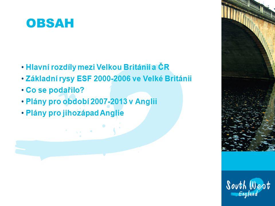 OBSAH Hlavní rozdíly mezi Velkou Británií a ČR Základní rysy ESF 2000-2006 ve Velké Británii Co se podařilo.