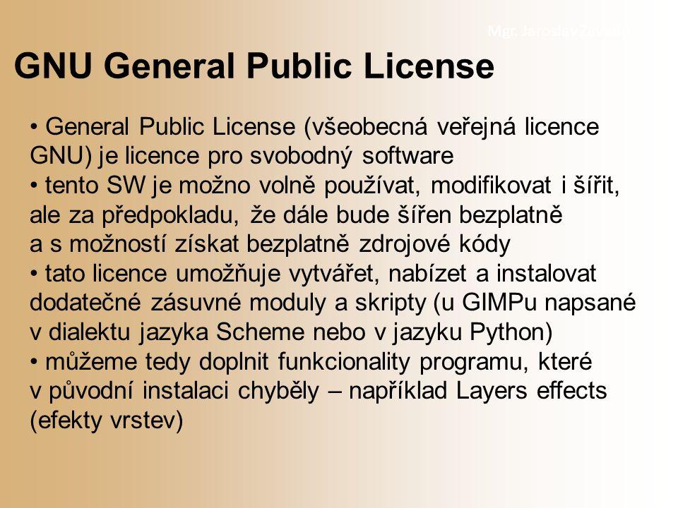 Mgr. Jaroslav Zavadil General Public License (všeobecná veřejná licence GNU) je licence pro svobodný software tento SW je možno volně používat, modifi