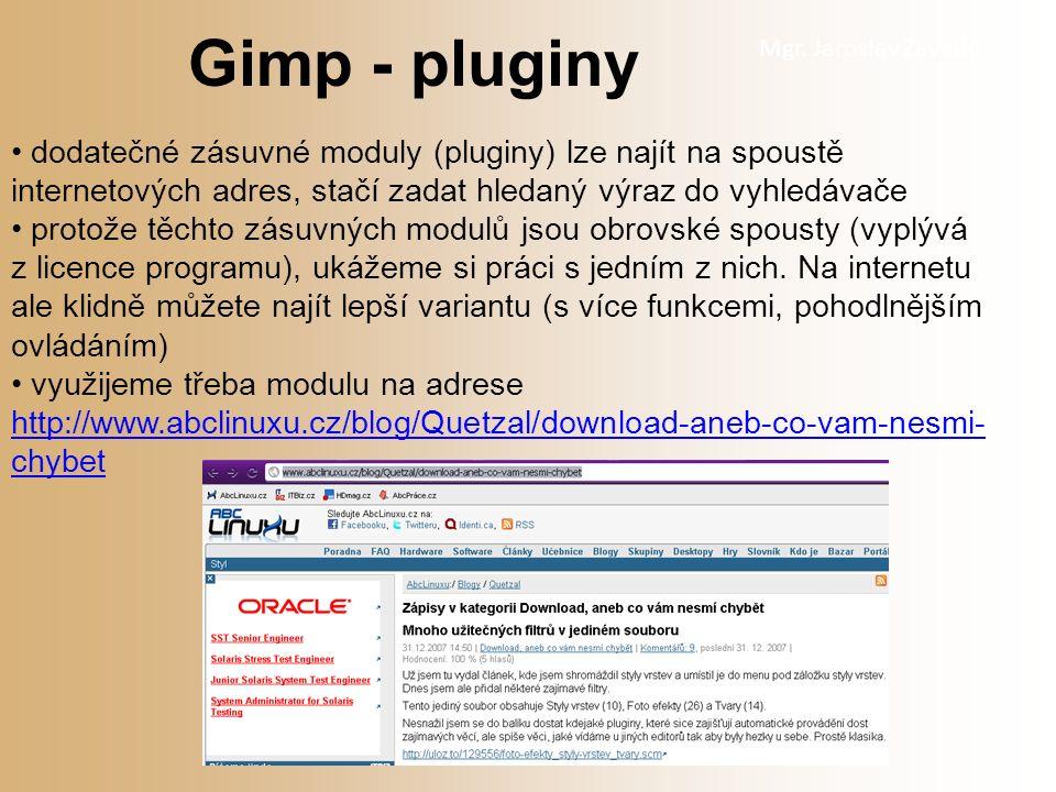 Mgr. Jaroslav Zavadil dodatečné zásuvné moduly (pluginy) lze najít na spoustě internetových adres, stačí zadat hledaný výraz do vyhledávače protože tě
