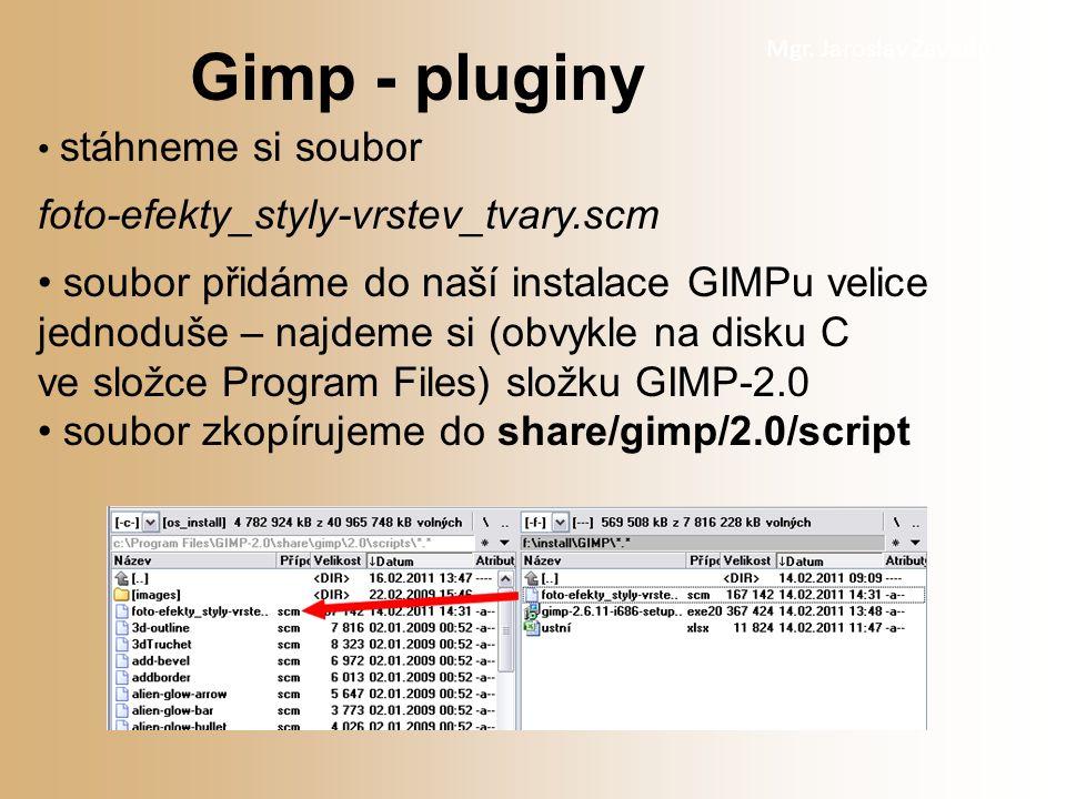 Mgr. Jaroslav Zavadil stáhneme si soubor foto-efekty_styly-vrstev_tvary.scm soubor přidáme do naší instalace GIMPu velice jednoduše – najdeme si (obvy