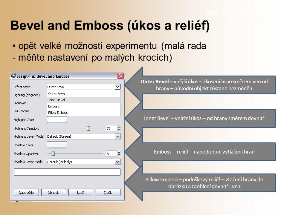 Mgr. Jaroslav Zavadil opět velké možnosti experimentu (malá rada - měňte nastavení po malých krocích) Bevel and Emboss (úkos a reliéf) Outer Bevel – v