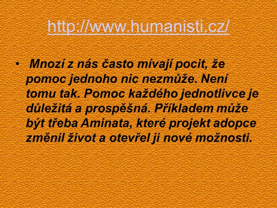 http://www.humanisti.cz/ Mnozí z nás často mívají pocit, že pomoc jednoho nic nezmůže. Není tomu tak. Pomoc každého jednotlivce je důležitá a prospěšn