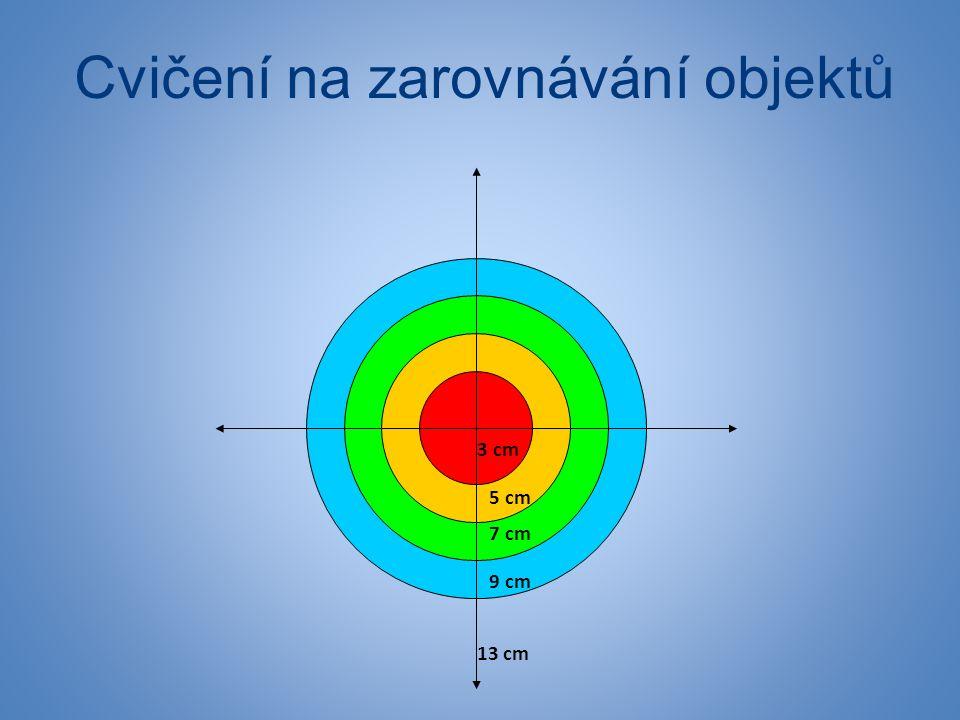 Cvičení na zarovnávání objektů 3 cm 5 cm 7 cm 9 cm 13 cm