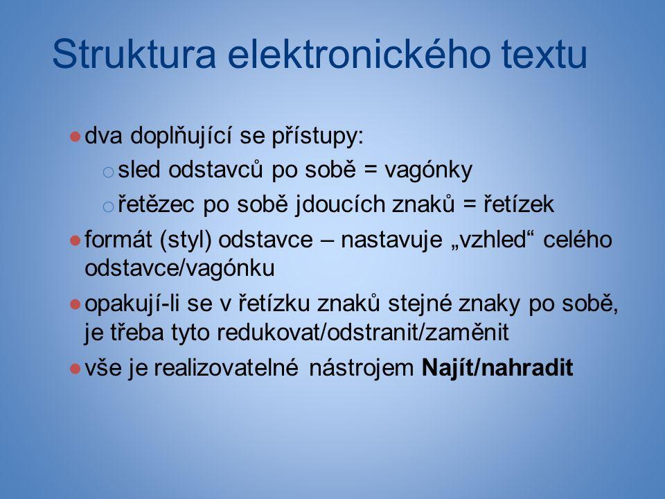 Struktura elektronického textu ●dva doplňující se přístupy: o sled odstavců po sobě = vagónky o řetězec po sobě jdoucích znaků = řetízek ●formát (styl