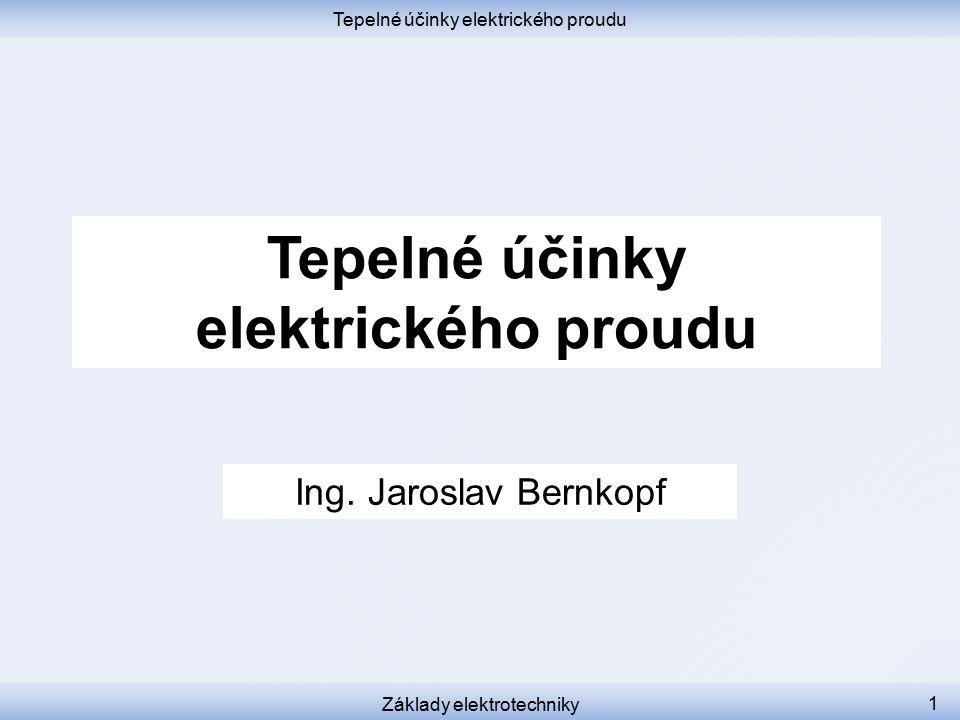 Tepelné účinky elektrického proudu Základy elektrotechniky 1 Tepelné účinky elektrického proudu Ing.