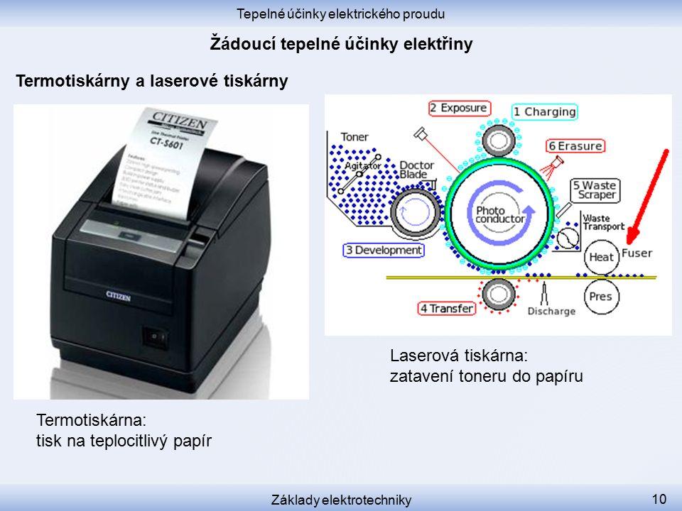Tepelné účinky elektrického proudu Základy elektrotechniky 10 Termotiskárny a laserové tiskárny Termotiskárna: tisk na teplocitlivý papír Laserová tiskárna: zatavení toneru do papíru