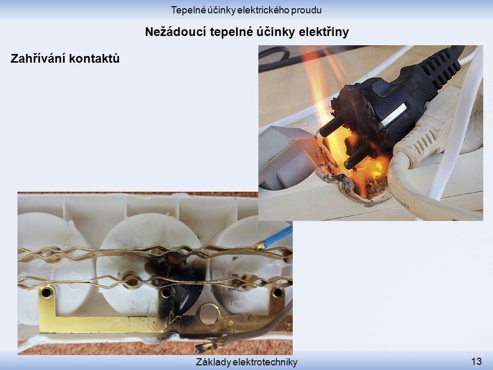 Tepelné účinky elektrického proudu Základy elektrotechniky 13 Zahřívání kontaktů