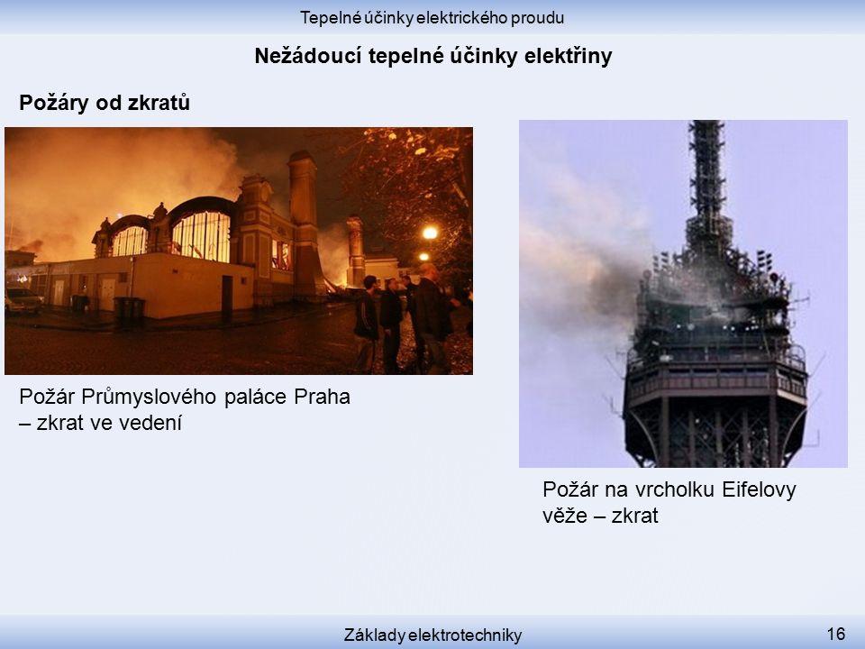 Tepelné účinky elektrického proudu Základy elektrotechniky 16 Požáry od zkratů Požár Průmyslového paláce Praha – zkrat ve vedení Požár na vrcholku Eifelovy věže – zkrat