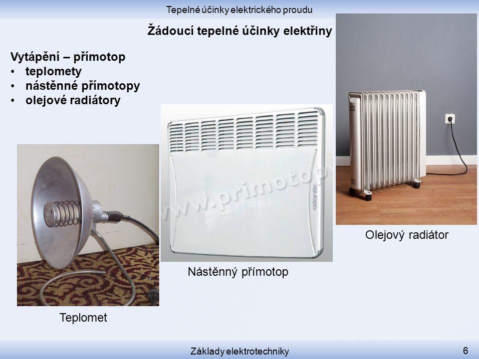 Tepelné účinky elektrického proudu Základy elektrotechniky 6 Vytápění – přímotop teplomety nástěnné přímotopy olejové radiátory Teplomet Nástěnný přímotop Olejový radiátor
