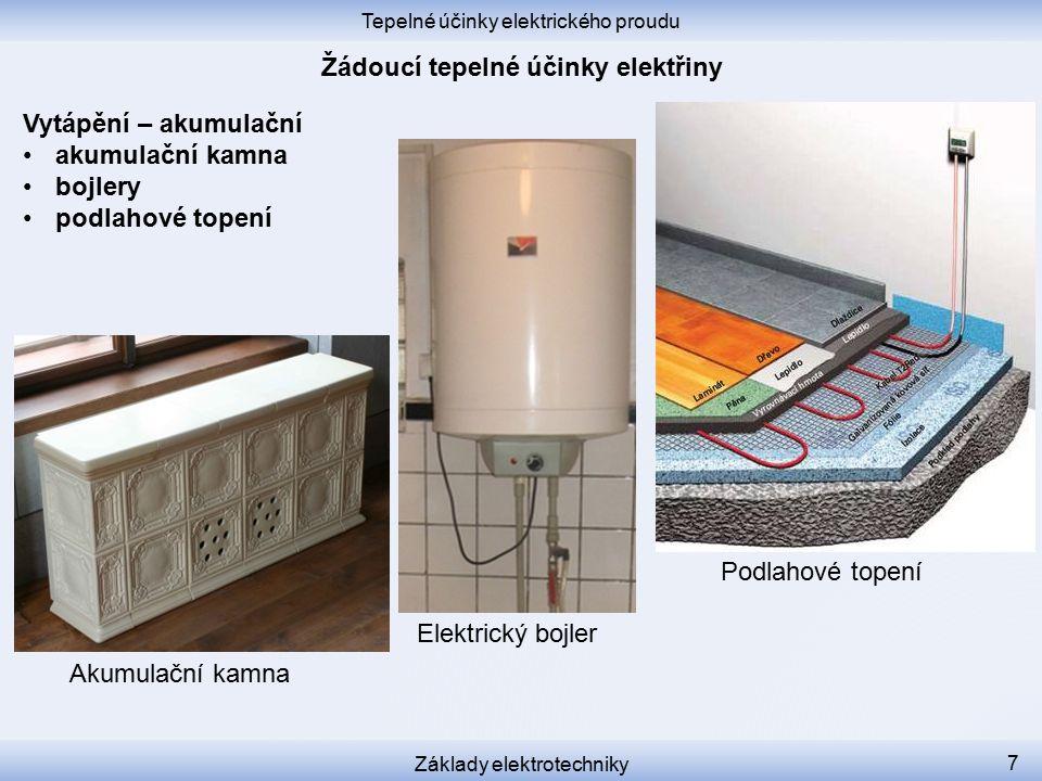 Tepelné účinky elektrického proudu Základy elektrotechniky 7 Vytápění – akumulační akumulační kamna bojlery podlahové topení Akumulační kamna Elektrický bojler Podlahové topení