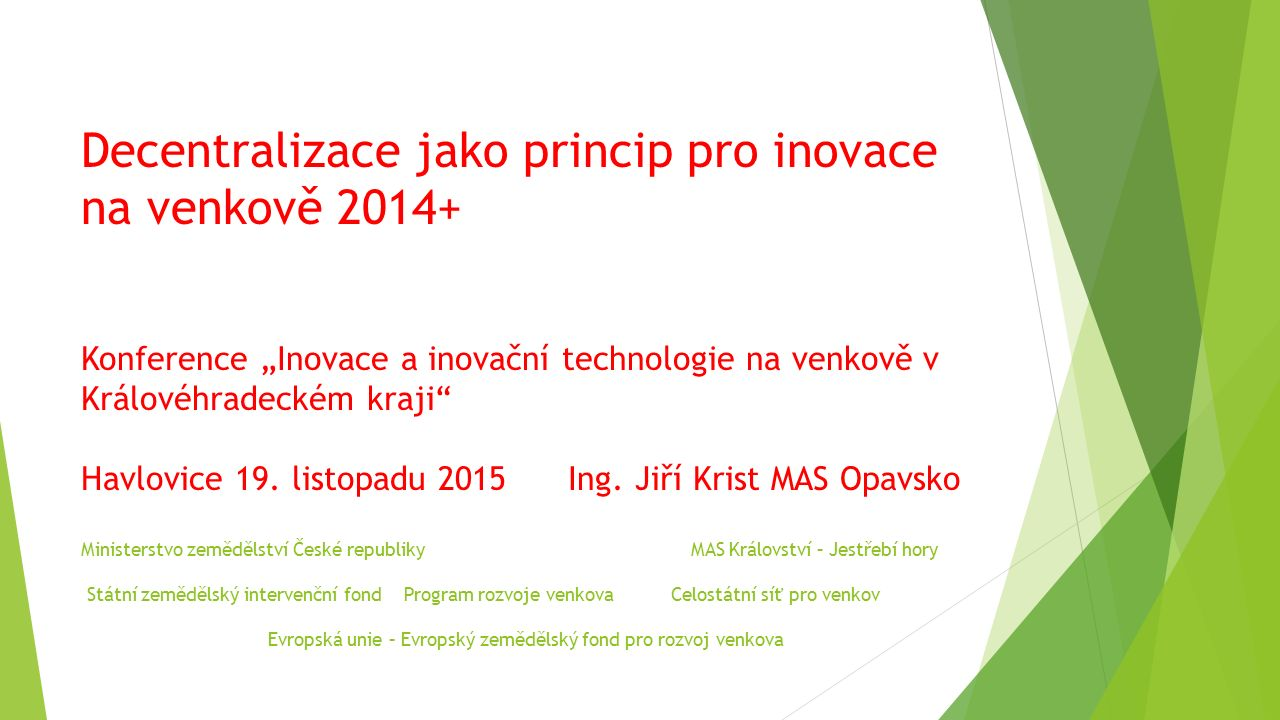 """Decentralizace jako princip pro inovace na venkově 2014+ Konference """"Inovace a inovační technologie na venkově v Královéhradeckém kraji"""" Havlovice 19."""