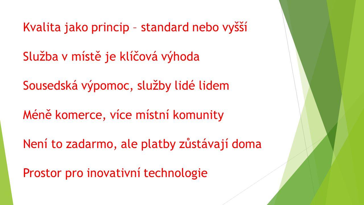 Kvalita jako princip – standard nebo vyšší Služba v místě je klíčová výhoda Sousedská výpomoc, služby lidé lidem Méně komerce, více místní komunity Není to zadarmo, ale platby zůstávají doma Prostor pro inovativní technologie