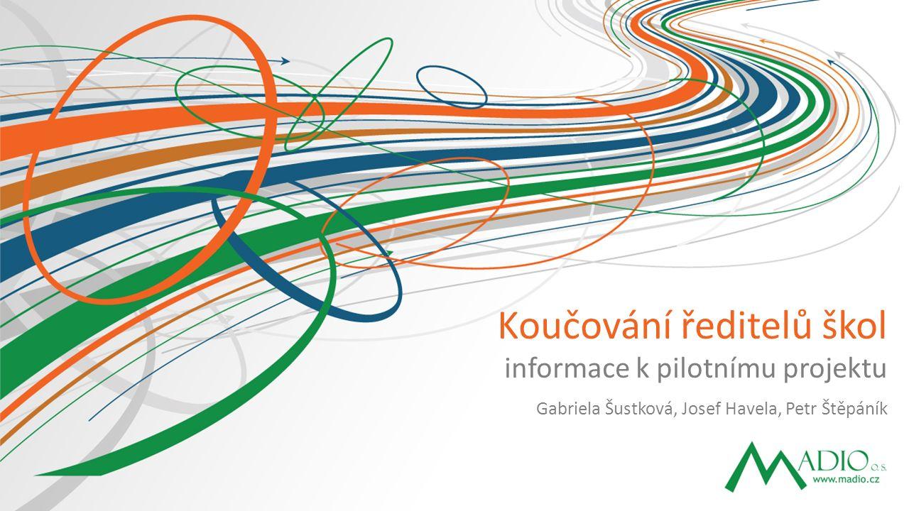 Gabriela Šustková, Josef Havela, Petr Štěpáník Koučování ředitelů škol informace k pilotnímu projektu