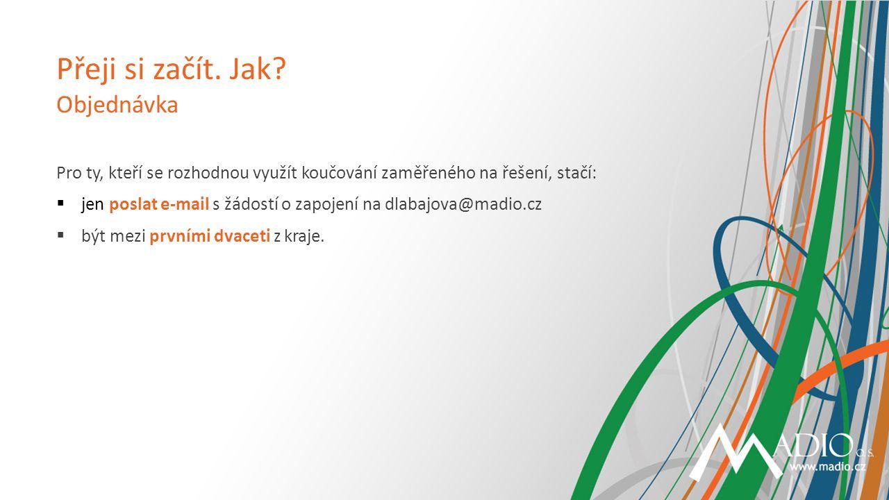 Pro ty, kteří se rozhodnou využít koučování zaměřeného na řešení, stačí:  jen poslat e-mail s žádostí o zapojení na dlabajova@madio.cz  být mezi prvními dvaceti z kraje.