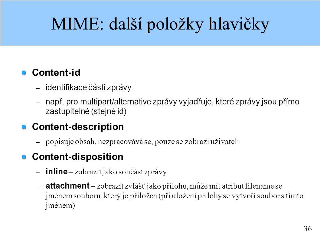 36 MIME: další položky hlavičky Content-id – identifikace části zprávy – např.