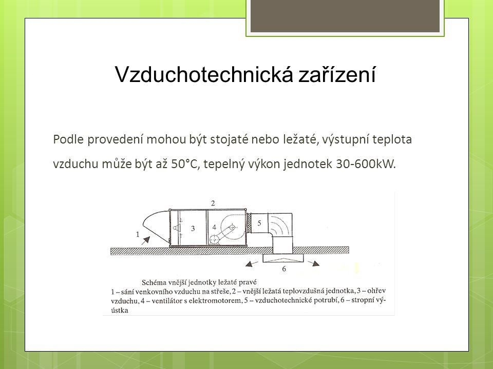 Vzduchotechnická zařízení Podle provedení mohou být stojaté nebo ležaté, výstupní teplota vzduchu může být až 50°C, tepelný výkon jednotek 30-600kW.