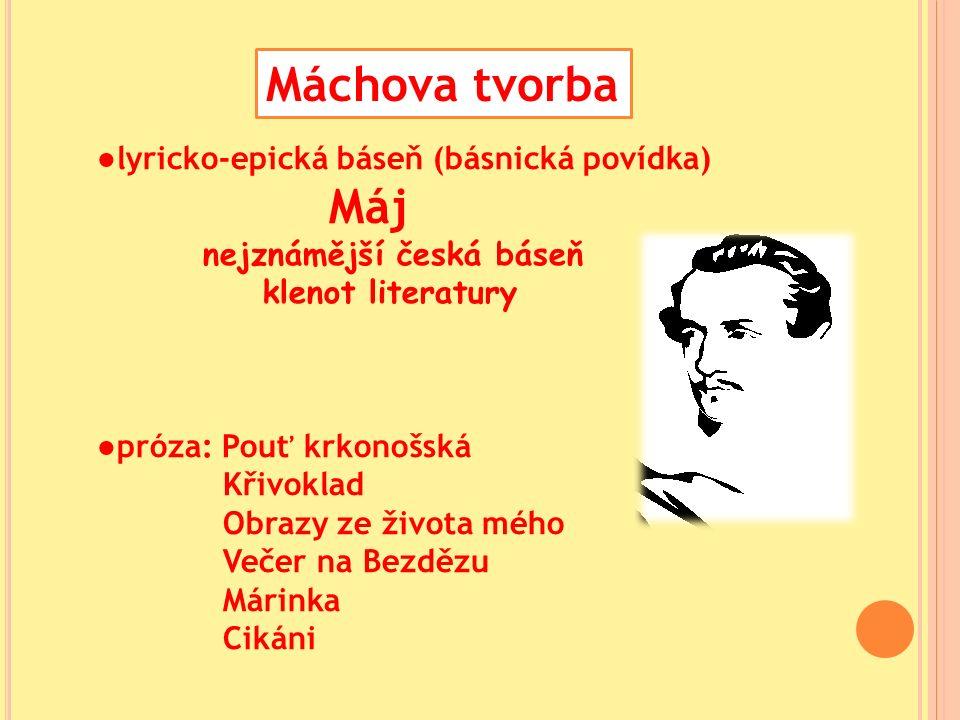 ● lyricko-epická báseň (básnická povídka) Máj nejznámější česká báseň klenot literatury ● próza: Pouť krkonošská Křivoklad Obrazy ze života mého Večer na Bezdězu Márinka Cikáni Máchova tvorba