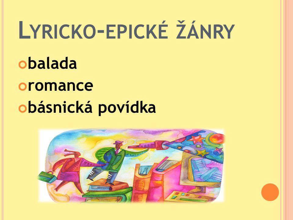 L YRICKO - EPICKÉ ŽÁNRY balada romance básnická povídka