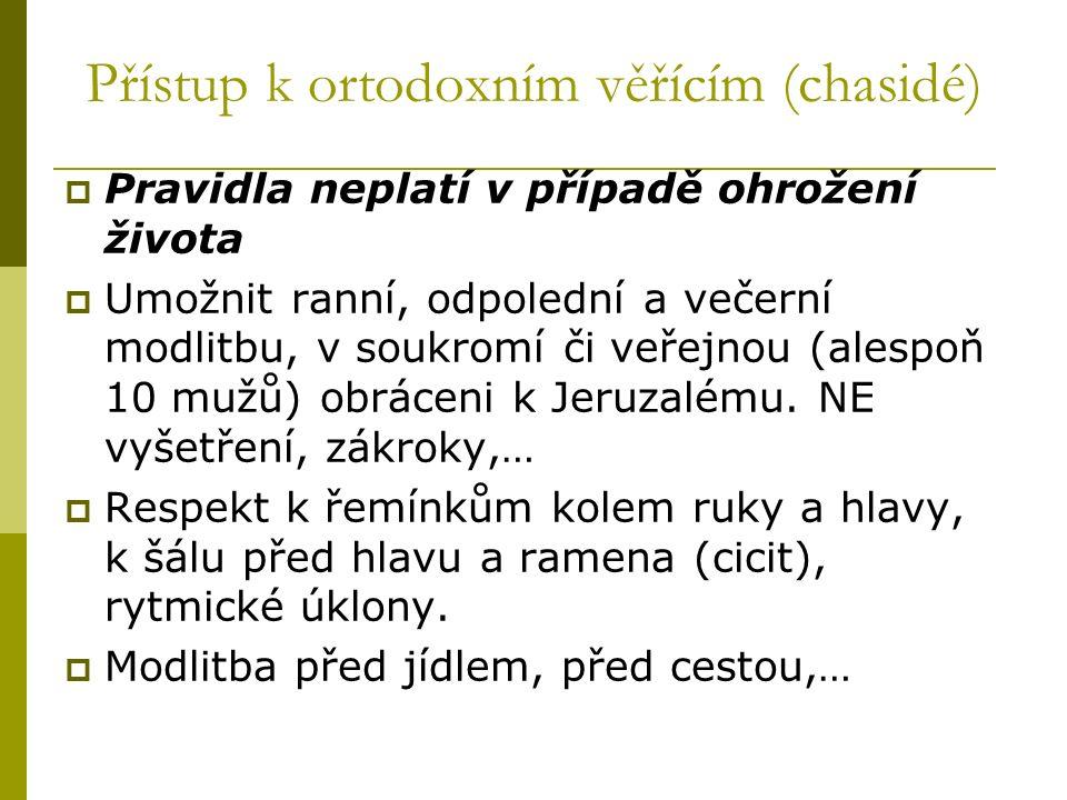 Přístup k ortodoxním věřícím (chasidé)  Pravidla neplatí v případě ohrožení života  Umožnit ranní, odpolední a večerní modlitbu, v soukromí či veřejnou (alespoň 10 mužů) obráceni k Jeruzalému.