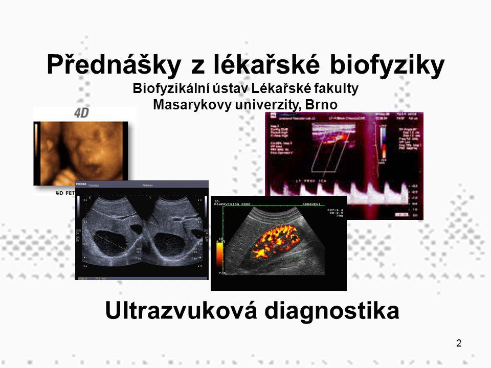 2 Ultrazvuková diagnostika Přednášky z lékařské biofyziky Biofyzikální ústav Lékařské fakulty Masarykovy univerzity, Brno