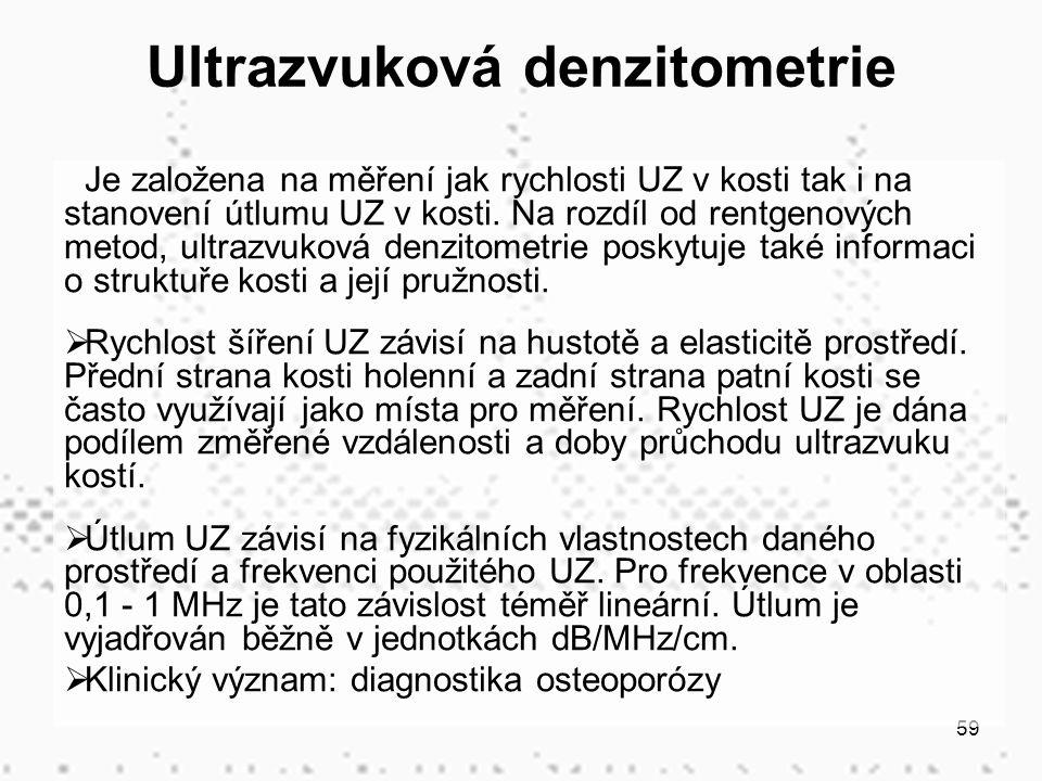 59 Ultrazvuková denzitometrie Je založena na měření jak rychlosti UZ v kosti tak i na stanovení útlumu UZ v kosti.